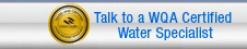 Talk to a WQA Certified Water Specialist