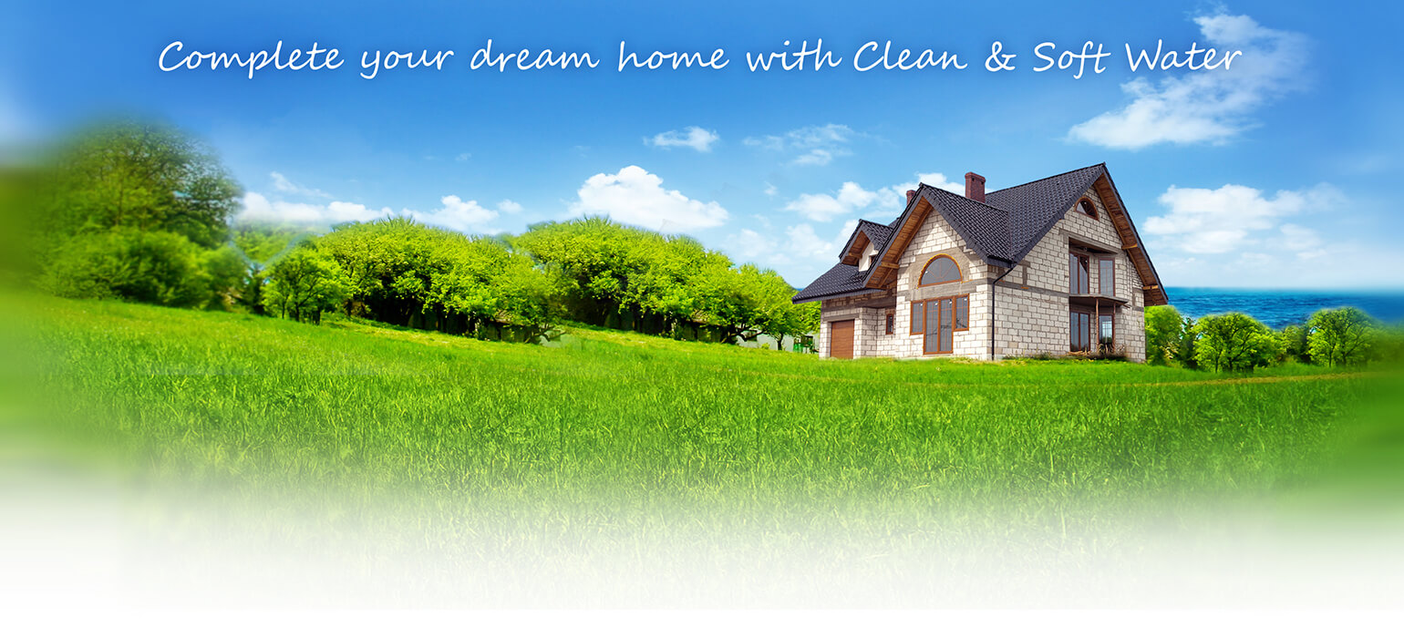 Complete your dream home with Clean & Soft Water
